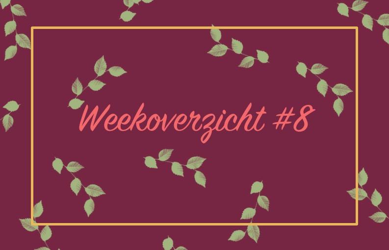 Weekoverzicht #8
